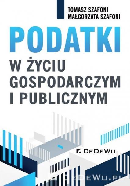 Podatki w życiu gospodarczym i publicznym - Szafoni Tomasz, Szafoni Małgorzata | okładka