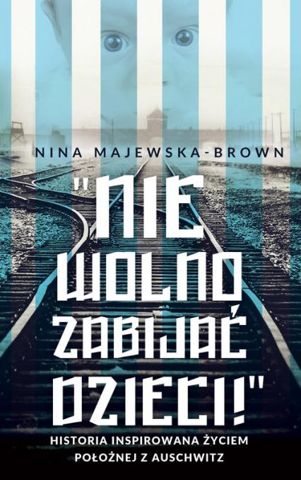 Anioł życia z Auschwitz Historia inspirowana życiem położnej z Auschwitz - Nina Majewska-Brown | okładka