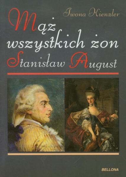 Mąż wszystkich żon Stanisław August - Iwona Kienzler | okładka