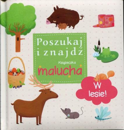 W lesie Poszukaj i znajdź Książeczka malucha - zbiorowa praca | okładka
