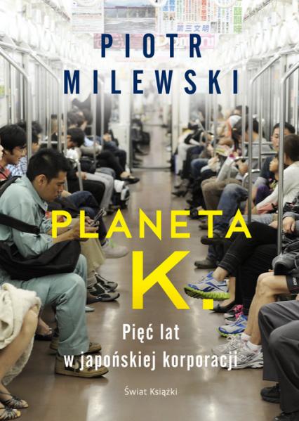 Planeta K. Pięć lat w japońskiej korporacji - Piotr Milewski | okładka
