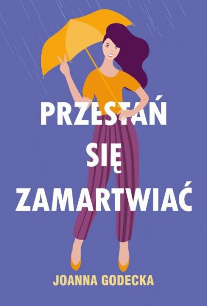 Przestań się zamartwiać - Joanna Godecka | okładka
