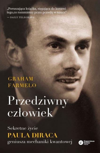 Przedziwny człowiek Sekretne życie Paula Diraca, geniusza mechaniki kwantowej - Graham Farmelo | okładka