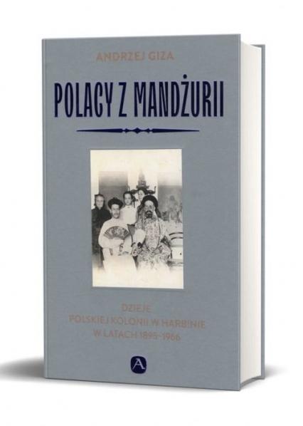 Polacy z Mandżurii Dzieje kolonii polskiej w Harbinie - Andrzej Giza | okładka