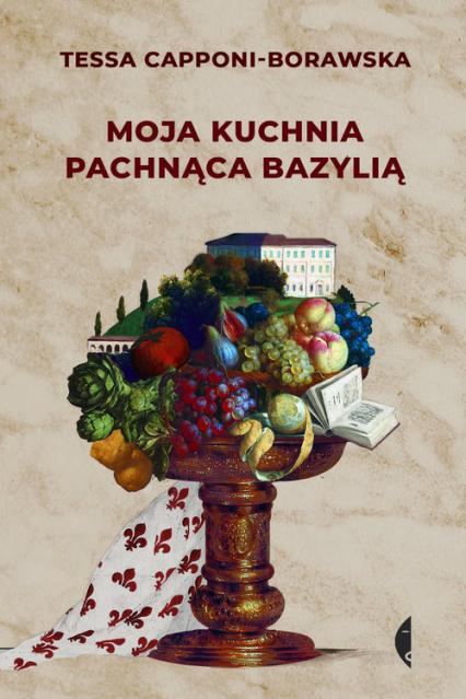 Moja kuchnia pachnąca bazylią - Tessa Capponi-Borawska | okładka