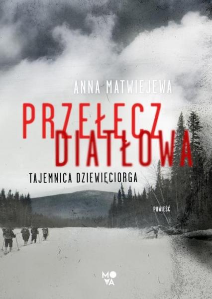Przełęcz Diatłowa Tajemnica dziewięciorga - Anna Matwiejewa | okładka