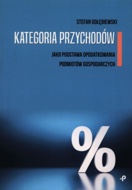 Kategoria przychodów jako podstawa opodatkowania podmiotów gospodarczych - Stefan Gołębiewski | okładka