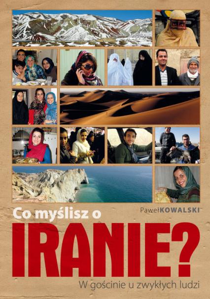 Co myślisz o Iranie? W gościnie u zwykłych ludzi - Paweł Kowalski | okładka
