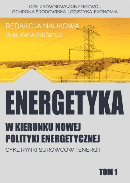 Energetyka w kierunku nowej polityki energetycznej t.1 / Fundacja na rzecz Czystej Energii - zbiorowa Praca   okładka