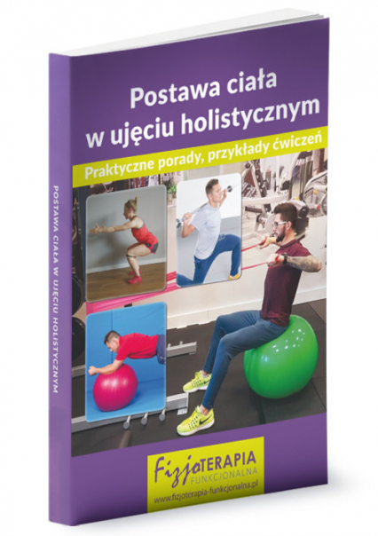 Postawa ciała w ujęciu holistycznym Praktyczne porady, przykłady ćwiczeń - zbiorowa Praca | okładka
