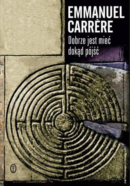 Dobrze jest mieć dokąd pójść - Emmanuel Carrere | okładka