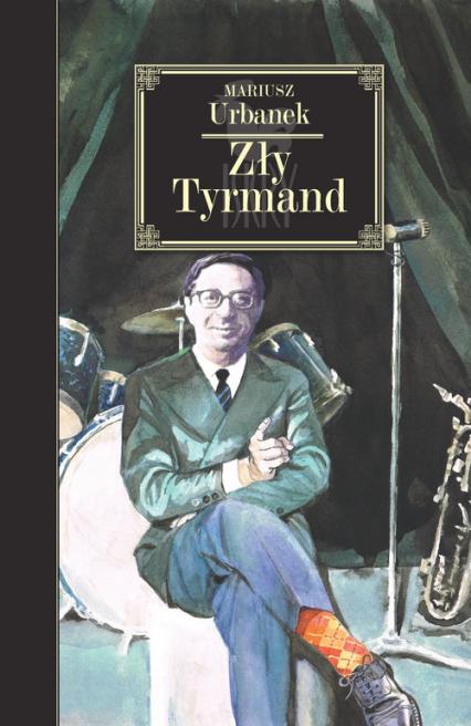 Zły Tyrmand - Mariusz Urbanek   okładka