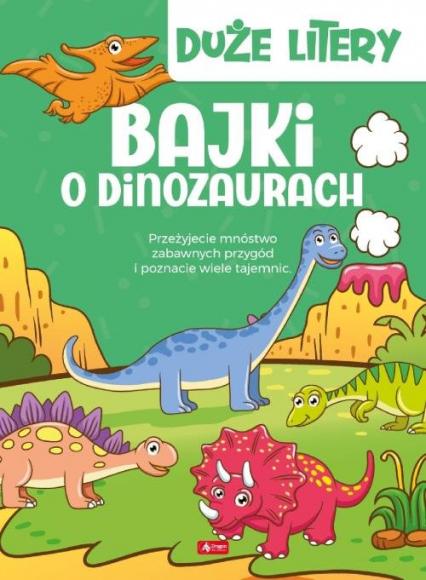 Bajki o dinozaurach Duże litery - Iwona Czarkowska | okładka