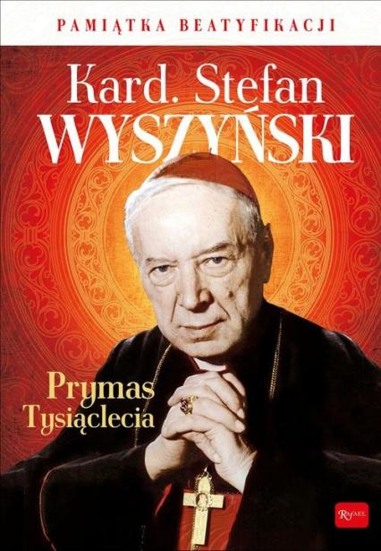 Kardynał Stefan Wyszyński Prymas Tysiąclecia Pamiątka Beatyfikacji - Marek Balon | okładka
