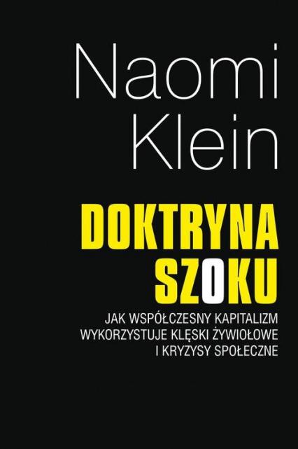 Doktryna szoku Jak współczesny kapitalizm wykorzystuje klęski zywiołowe i kryzysy społeczne - Naomi Klein | okładka