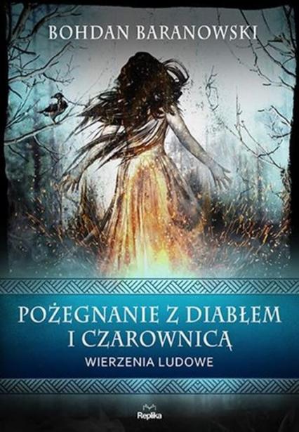 Pożegnanie z diabłem i czarownicą Wierzenia ludowe - Bohdan Baranowski | okładka