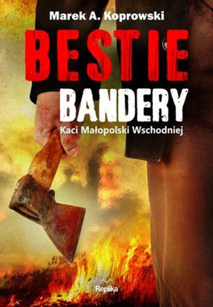 Bestie Bandery Kaci Małopolski Wschodniej - Koprowski Marek A. | okładka