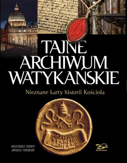 Tajne Archiwum Watykańskie Nieznane karty z historii Kościoła - Górny Grzegorz, Rosikoń Janusz | okładka