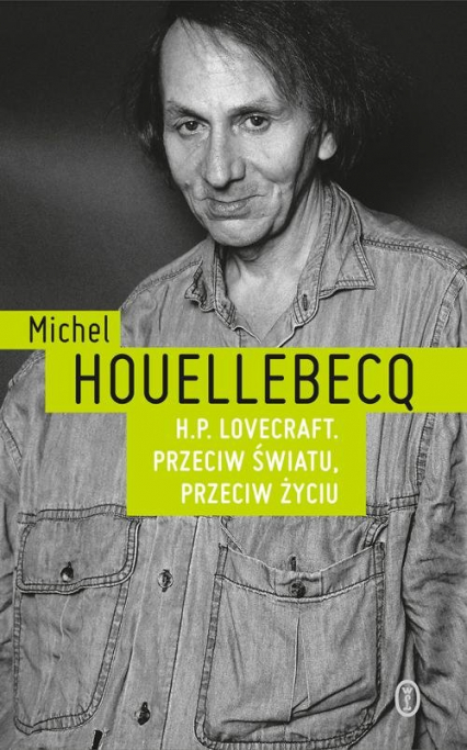 H.P. Lovecraft. Przeciw światu, przeciw życiu - Michel Houellebecq   okładka
