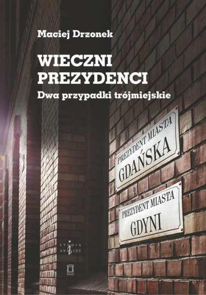 Wieczni prezydenci Dwa przypadki trójmiejskie - Maciej Drzonek   okładka