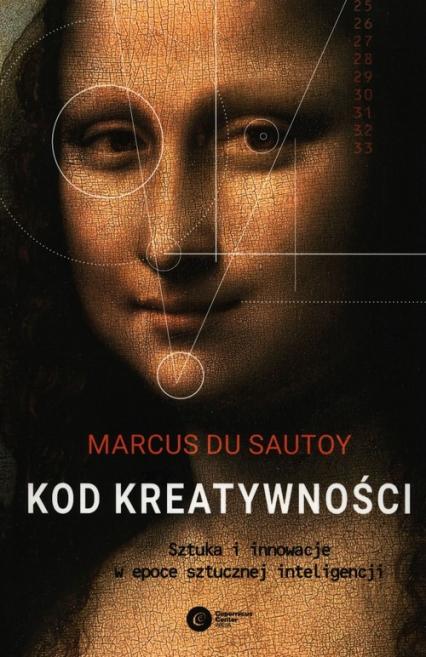 Kod kreatywności Sztuka i innowacja w epoce sztucznej inteligencji - du Sautoy Marcus   okładka