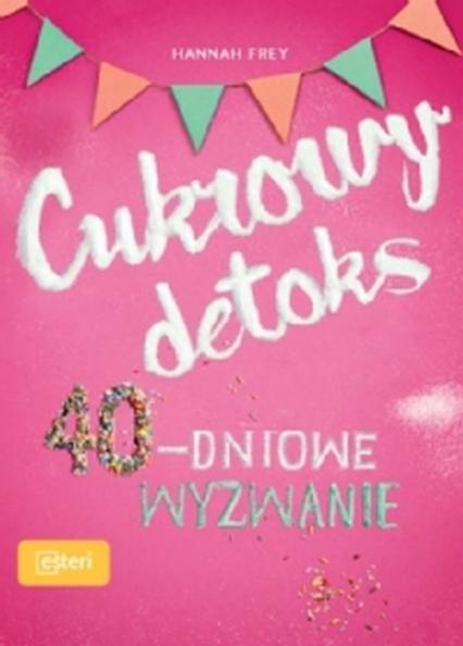 Cukrowy detoks 40-dniowe wyzwanie - Hannah Frey | okładka