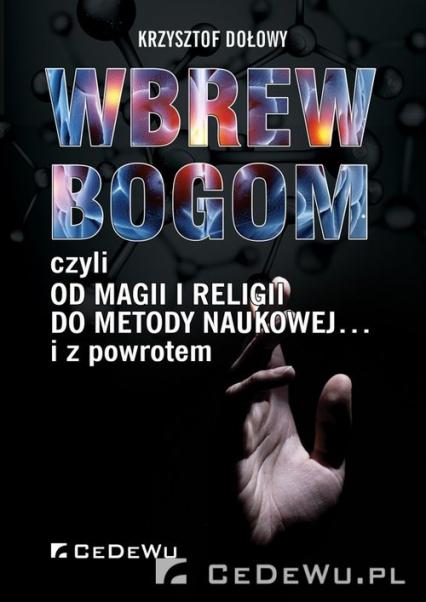 Wbrew bogom czyli od magii i religii do metody naukowej... i z poworotem - Krzysztof Dołowy   okładka