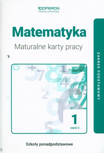 Matematyka 1 Maturalne karty pracy  Część 2 Zakres podstawowy Szkoły ponadpodstawowe -  | okładka