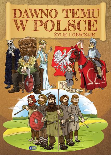 Dawno temu w Polsce Życie i obyczaje - zbiorowe Opracowanie | okładka