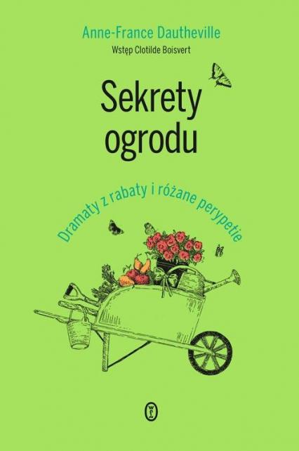 Sekrety ogrodu Dramaty z rabaty i różane perypetie - Anne-France Dautheville   okładka