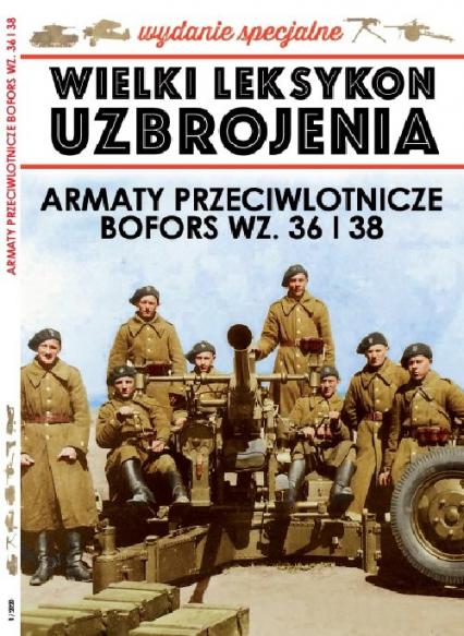 Wielki Leksykon Uzbrojenia Wrzesień Wyd.Spec.t.1   /K/ Armata Przeciwlotnicza Bofors - zbiorowe opracowanie | okładka