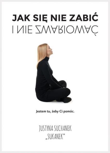 Jak się nie zabić i nie zwariować - Justyna Suchanek | okładka