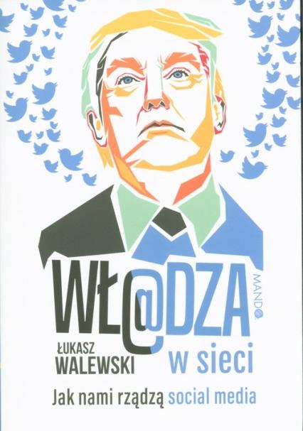 Władza w sieci Jak nami rządzą social media - Łukasz Walewski | okładka