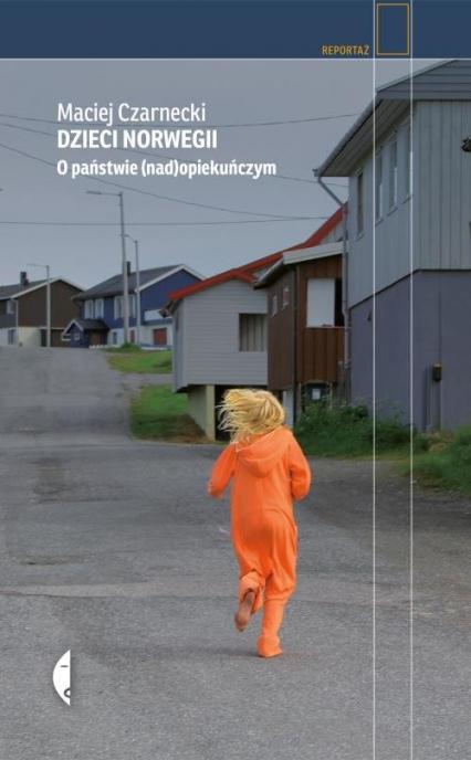 Dzieci Norwegii O państwie (nad)opiekuńczym - Maciej Czarnecki   okładka