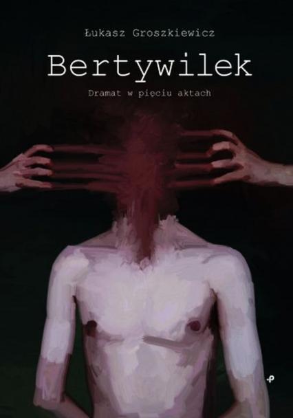 Bertywilek - Łukasz Groszkiewicz | okładka