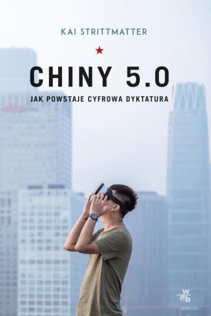 Chiny 5.0 Jak powstaje cyfrowa dyktatura - Kai Strittmatter | okładka