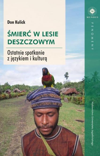 Śmierć w lesie deszczowym Ostatnie spotkanie z językiem i kulturą - Don Kulick | okładka