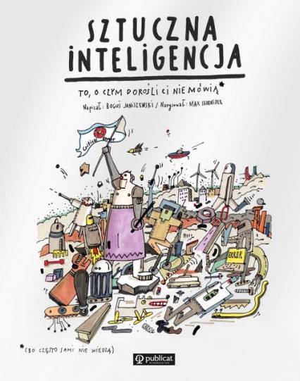 Sztuczna inteligencja To, o czym dorośli Ci nie mówią - Janiszewski Boguś, Skorwider Max | okładka
