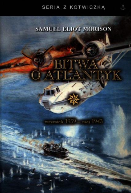 Bitwa o Atlantyk 1 wrzesień 1939-maj 1943 - Morison Samuel Eliot | okładka
