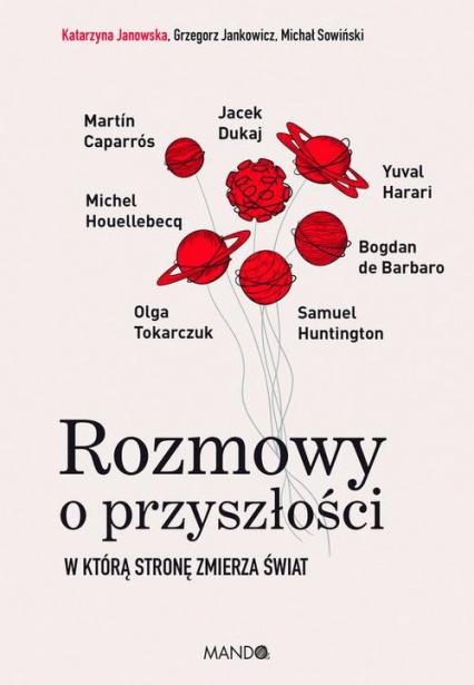 Rozmowy o przyszłości W którą stronę zmierza świat - Jankowicz Grzegorz, Janowska Katarzyna, Sowiński Michał | okładka
