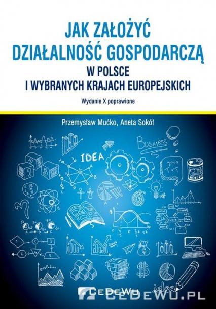 Jak założyć i prowadzić działalność gospodarczą w Polsce i wybranych krajach europejskich - Mućko Przemysław, Sokół Aneta | okładka