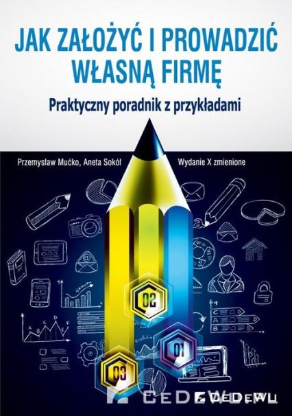 Jak założyć i prowadzić własną firmę Praktyczny poradnik z przykładami - Mućko Przemysław, Sokół Aneta   okładka
