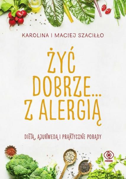 Żyć dobrze... z alergią - Szaciłło Karolina, Szaciłło Maciej | okładka