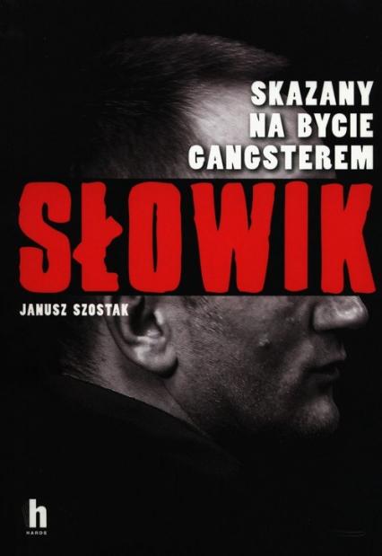 Słowik Skazany na bycie gangsterem - Janusz Szostak | okładka