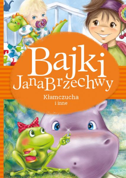 Bajki Jana Brzechwy Kłamczucha i inne - Jan Brzechwa | okładka