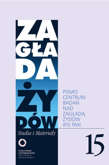 Zagłada Żydów Studia i Materiały /Rocznik 15/ Pismo Centrum Badań nad Zagładą Żydów - Red. nacz. Dariusz Libionka | okładka