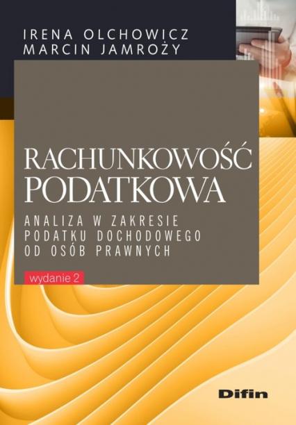 Rachunkowość podatkowa Analiza w zakresie podatku dochodowego od osób prawnych - Olchowicz Irena, Jamroży Marcin | okładka
