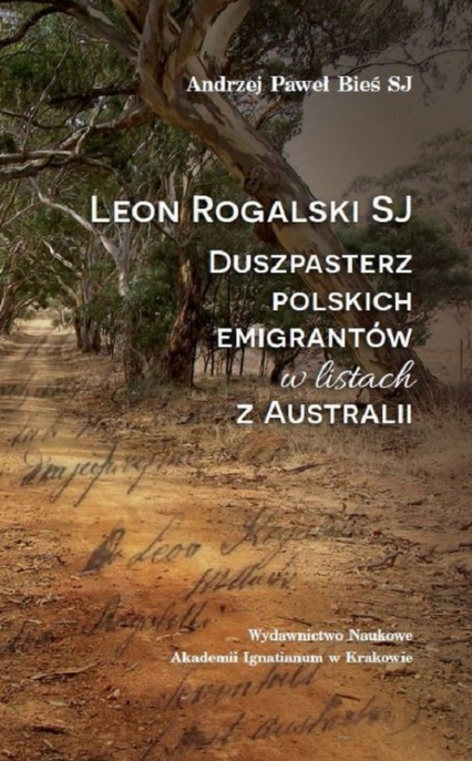 Leon Rogalski SJ - duszpasterz polskich emigrantów w listach z Australii - Bieś Andrzej Paweł   okładka