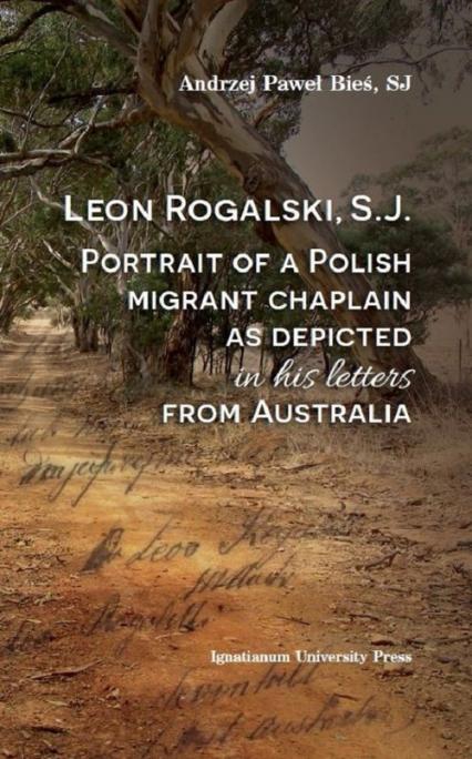 Leon Rogalski, S.J.: Portrait of a Polish migrant chaplain as depicted in his letters from Australia - Bieś Andrzej Paweł | okładka