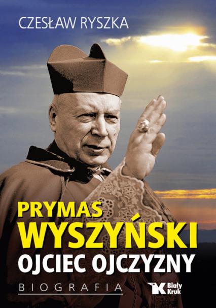Prymas Wyszyński Ojciec Ojczyzny Biografia - Czesław Ryszka | okładka